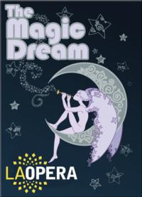 La Mirada Theatre to Present L.A. Opera's THE MAGIC DREAM, 2/17