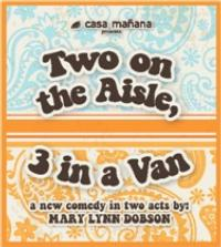 Casa Manana Presents TWO ON THE AISLE, 3 IN A VAN Reading, 10/18