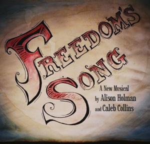 New Musical FREEDOM'S SONG Set for The Underground October 14-15