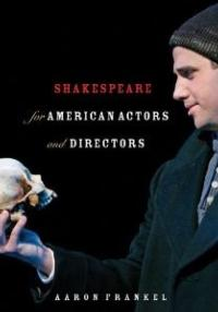 Aaron-Frankels-SHAKESPEARE-FOR-AMERICAN-ACTORS-AND-DIRECTORS-Set-for-April-2013-Release-20010101