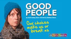 Actors Theatre Presents GOOD PEOPLE, Now thru 5/11