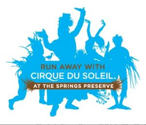 Cirque du Soleil and Springs Preserve to Host 'Run Away' Event to Kick Off ONE DROP World Water Week, 3/15