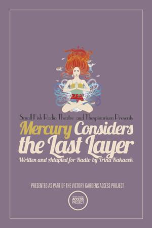 Victory Gardens to Welcome Small Fish Radio Theatre's MERCURY CONSIDERS THE LAST LAYER, 8/3