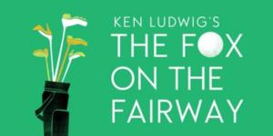WPPAC Announces New Addition to Spring Lineup: THE FOX ON THE FAIRWAY, 5/16-6/1
