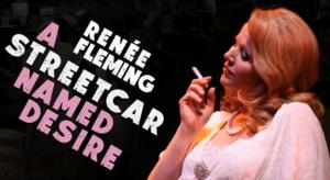 Renee Flemming Set to Lead A STREETCAR NAMED DESIRE at Los Angeles Opera