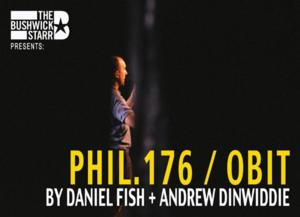 Daniel Fish and Andrew Dinwiddie Create PHIL. 176 / OBIT, Now thru 4/5 at The Bushwick Starr