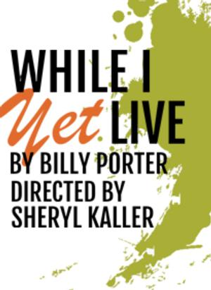 Billy Porter's WHILE I YET LIVE Begins Previews Tonight