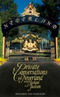 Michael Jackson Secrets Shared in 'PRIVATE CONVERSATIONS IN NEVERLAND' by William B. Van Valin II