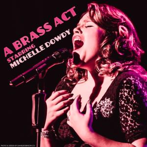 Michelle Dowdy Presents 'A Brass Act' at The Metropolitan Room, 3/3