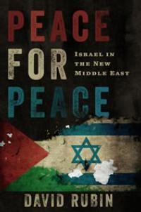 David Rubin Outlines Successful Peace Process for Israel and Middle East in PEACE FOR PEACE