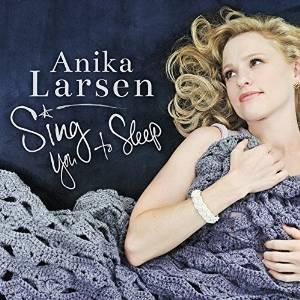 Anika Larsen to Make Solo Concert Debut at Birdland for New Album SING YOU TO SLEEP, 3/23