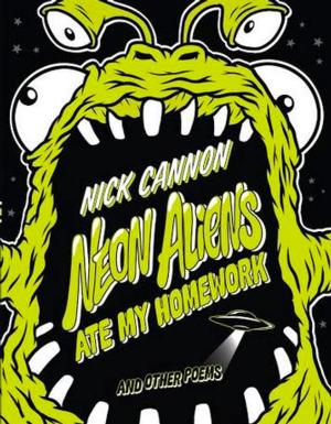 Scholastic to Publish NEON ALIENS ATE MY HOMEWORK AND OTHER POEMS by Nick Cannon, 3/2015