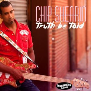 Bassist Chip Shearin to Release 'Truth Be Told' Single from HOW I LIVE ALBUM This Summer
