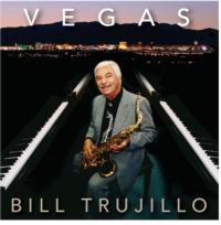 Legendary Saxophonist Bill Trujillo Releases VEGAS, 10/23