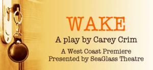Seaglass Theatre to Present West Coast Premiere of WAKE at Fremont Theatre Center, 4/26-5/25
