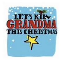 LET'S KILL GRANDMA THIS CHRISTMAS Begins 11/25 at the Theatre at St. Clements