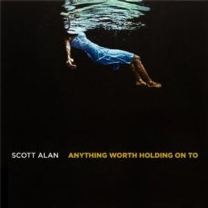 Composer Scott Alan's Digital EP ANYTHING WORTH HOLDING ON TO Is Released on 5/6