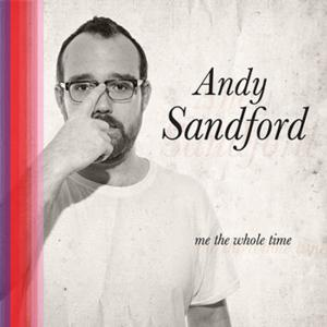 Andy Sandford to Release New Comedy Album, ME THE WHOLE TIME, 2/25