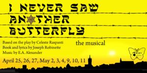 NRACT to Present I NEVER SAW ANTHER BUTTERFULY: THE MUSICAL, 4/25-5/11