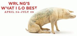 The San Francisco Art Institute Presents WRONG'S WHAT I DO BEST, 4/24-7/26