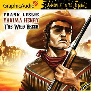 GraphicAudio Releases YAKIMA HENRY 3: THE WILD BREED by Frank Leslie