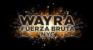 FUERZA BRUTA WAYRA to Premiere 6/25 at Daryl Roth Theatre