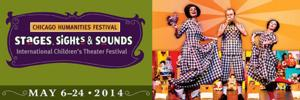 CHF to Present 2014 STAGES, SIGHTS & SOUNDS International Children's Theater Festival, 5/6-24