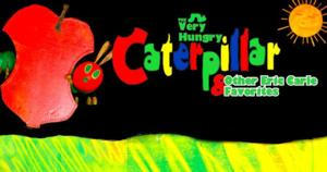 Mermaid Theatre's THE VERY HUNGRY CATERPILLAR Comes to The Rose, 9/5-21