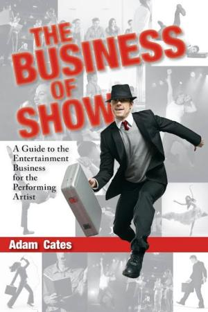 Choreographer Adam Cates's Book 'THE BUSINESS OF SHOW' Shares Industry Insights Rarely Taught in School