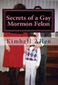 SECRETS OF A GAY MORMON FELON to Play San Diego Fringe Festival, 7/5-7
