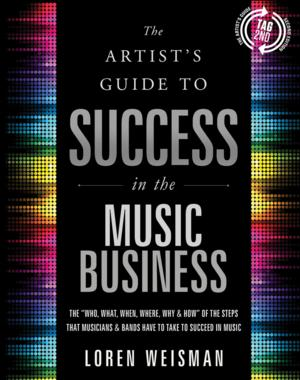 THE ARTIST'S GUIDE TO SUCCESS IN THE MUSIC BUSINESS Now Available