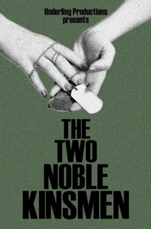 Underling Productions to Present THE TWO NOBLE KINSMEN, 5/21-25