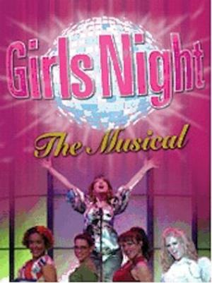 GIRLS NIGHT: THE MUSICAL to Play City Theatre, 1/9-19