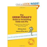Allison Janse and Dr. Charles Gerba Present THE GERM FREAK'S GUIDE TO OUTWITTING COLDS AND FLU