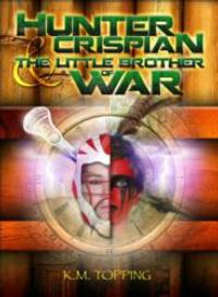 K.M. Topping Releases HUNTER CRISPIAN & THE LITTLE BROTHER OF WAR