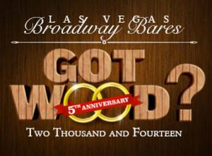 Las Vegas Broadway Bares to Celebrate 5th Anniversary with GOT WOOD?, 5/2