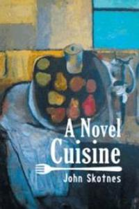 John Skotnes' A NOVEL CUISINE Tells Story of Love, Food and Life's Complications