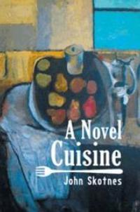 John Skotnes' A NOVEL CUISINE Tells Story of Love, Food and Life's Complications