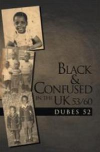 Dubes 52's BLACK & CONFUSED IN THE UK 53/60 Shares Family's Experiences as Emigrants