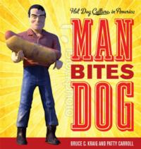 Bruce Kraig, Patty Carroll's MAN BITES DOG: HOT DOG CULTURE IN AMERICA Now Available