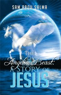 Sam Abou Salma Reveals Tale of Jesus in THE ANGELIC BEAST