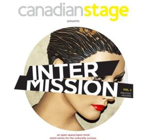 Canadian Stage Launches INTERMISSION, A New Event Series for the Culturally Curious, Today