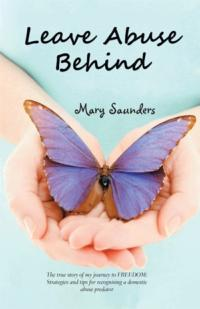Mary Saunders Shares Own Empowering Experience in LEAVE ABUSE BEHIND
