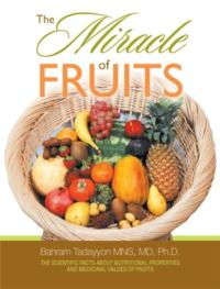 Dr. Bahram Tadayyon's THE MIRACLE OF FRUITS Offers Natural Means to Prevent and Cure Diseases