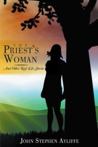 John Stephen Ayliffe's Novel THE PRIEST'S WOMAN Portrays Struggle of Faith and Shortcomings of Organized Religion