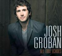 JOSH GROBAN's 'All That Echoes' Debuts at No. 1 on Billboard Top 200 Chart