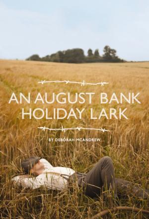 Deborah McAndrew's AN AUGUST BANK HOLIDAY LARK Tours UK, Now thru June 2014