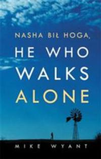 New Novel Depicts Navajo Kids' Escape from Government Oppression in HE WHO WALKS ALONE