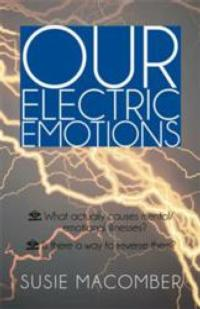 Causes and Reversal of Mental Illnesses Explored in OUR ELECTRIC EMOTIONS