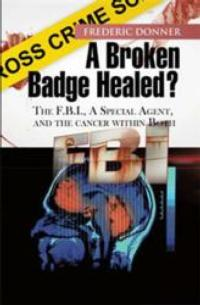 A BROKEN BADGE HEALED? is an Insider's Look into America's Legendary Law Enforcement Agency